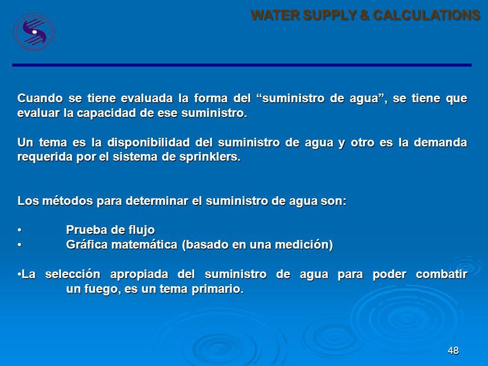 47 WATER SUPPLY & CALCULATIONS El suministro de agua en condiciones adecuadas puede ser realizado en diferentes formas: Un sistema de sprinklers alime