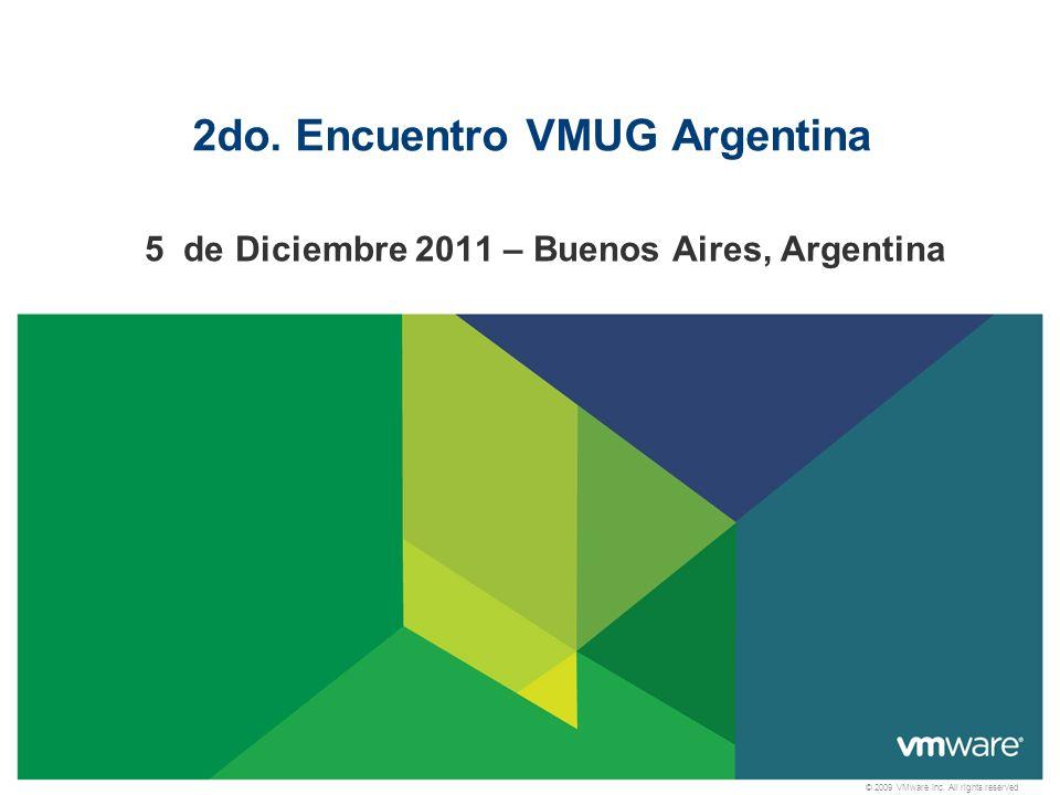 © 2009 VMware Inc. All rights reserved 2do. Encuentro VMUG Argentina 5 de Diciembre 2011 – Buenos Aires, Argentina