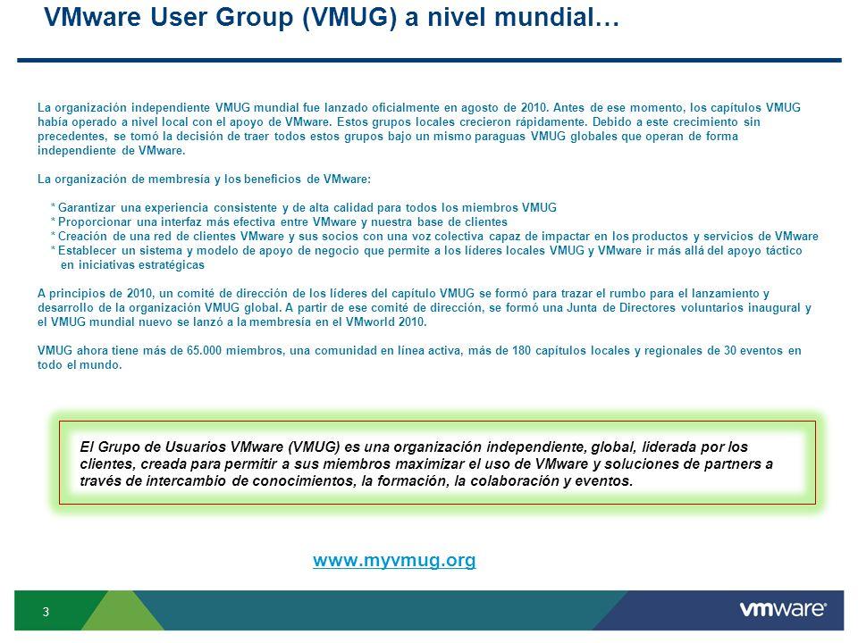 VMware User Group (VMUG) a nivel mundial… 3 La organización independiente VMUG mundial fue lanzado oficialmente en agosto de 2010.