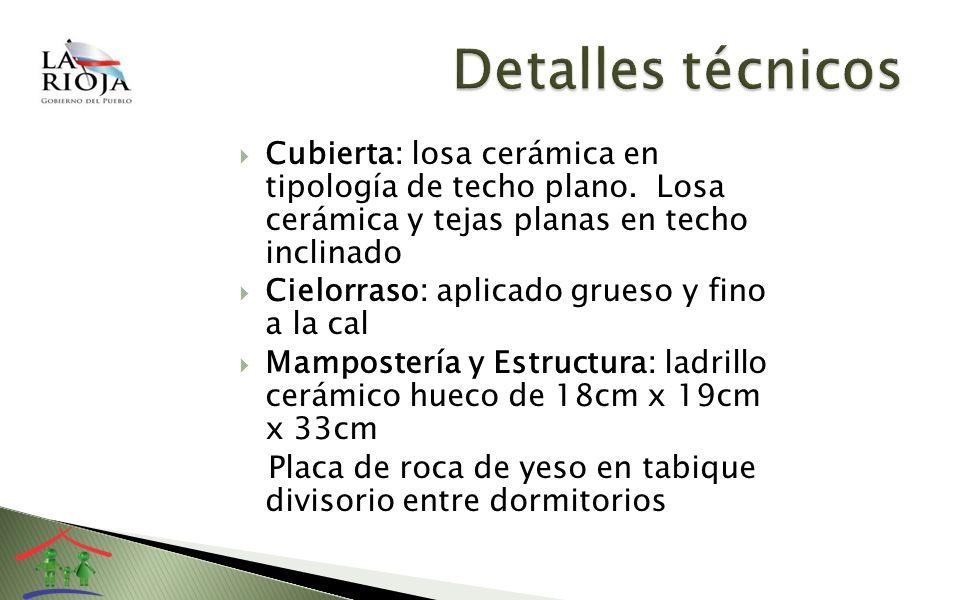 Cubierta: losa cerámica en tipología de techo plano. Losa cerámica y tejas planas en techo inclinado Cielorraso: aplicado grueso y fino a la cal Mampo