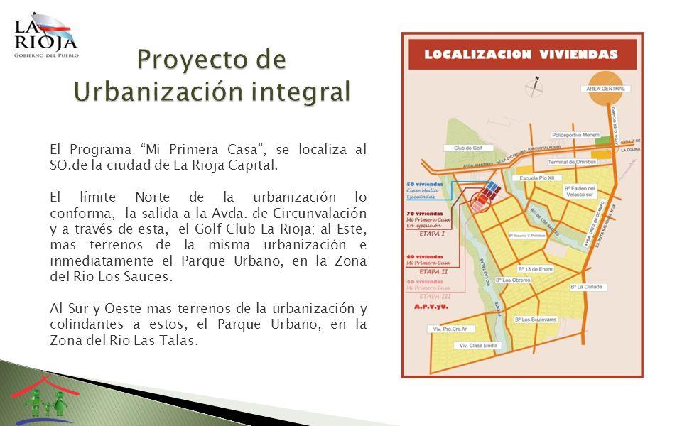 El Programa Mi Primera Casa, se localiza al SO.de la ciudad de La Rioja Capital. El límite Norte de la urbanización lo conforma, la salida a la Avda.