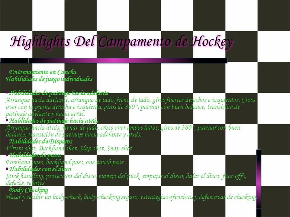 Highlights Del Campamento de Hockey Entrenamiento en Cancha Habilidades de juego individuales Habilidades de patinaje hacia adelante Arranque hacia adelante, arranque de lado, freno de lado, giros fuertes derechos e izquierdos.