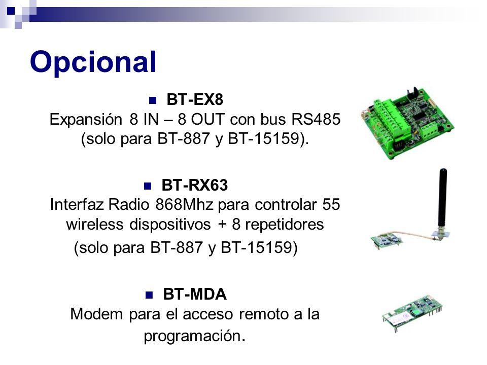 Opcional BT-EX8 Expansión 8 IN – 8 OUT con bus RS485 (solo para BT-887 y BT-15159). BT-RX63 Interfaz Radio 868Mhz para controlar 55 wireless dispositi