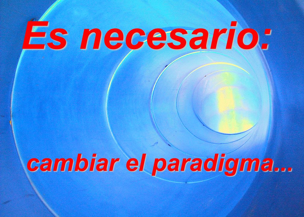 cambiar el paradigma... Es necesario: