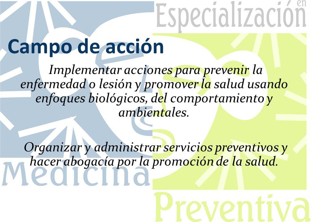 Campo de acción Implementar acciones para prevenir la enfermedad o lesión y promover la salud usando enfoques biológicos, del comportamiento y ambient