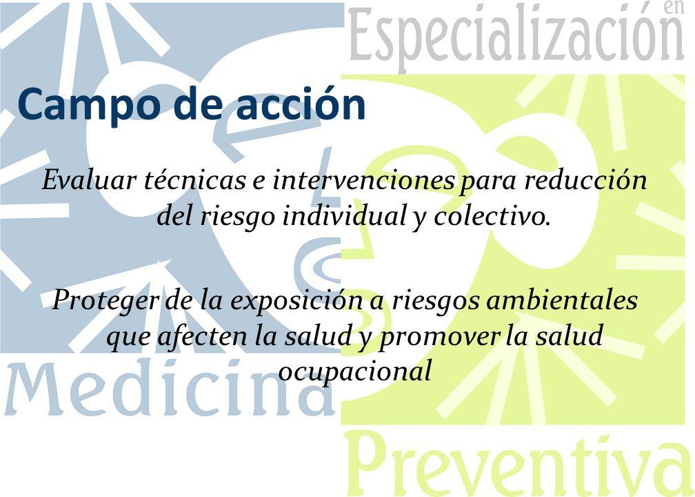 Evaluar técnicas e intervenciones para reducción del riesgo individual y colectivo. Proteger de la exposición a riesgos ambientales que afecten la sal