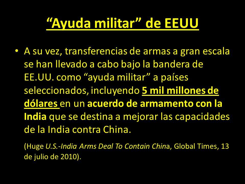 Ayuda militar de EEUU A su vez, transferencias de armas a gran escala se han llevado a cabo bajo la bandera de EE.UU. como ayuda militar a países sele