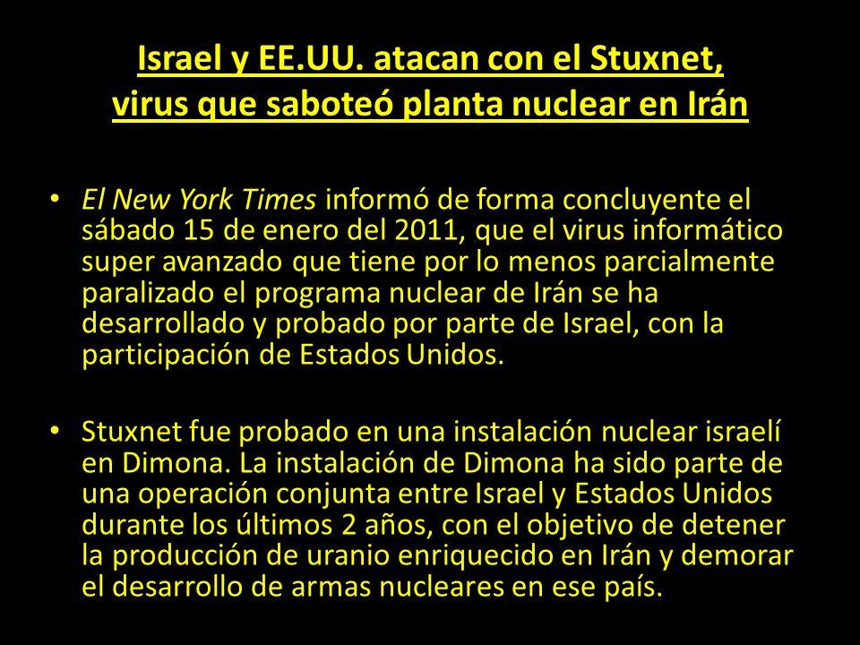 Israel y EE.UU. atacan con el Stuxnet, virus que saboteó planta nuclear en Irán El New York Times informó de forma concluyente el sábado 15 de enero d