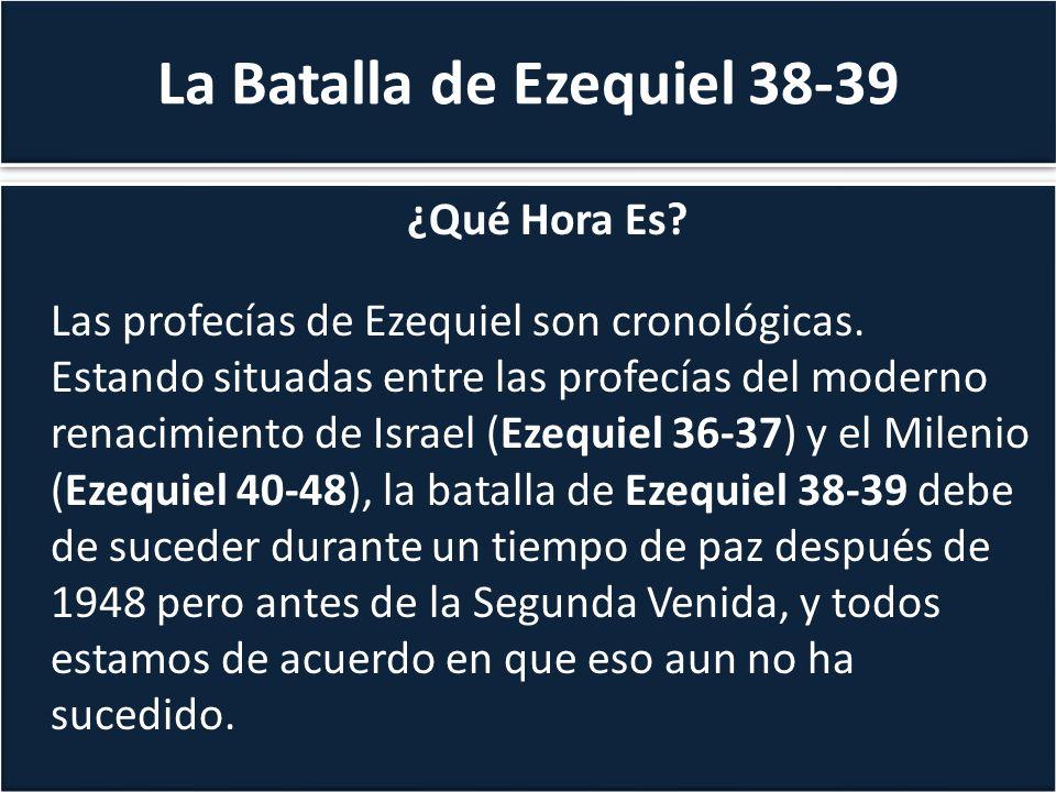 La Batalla de Ezequiel 38-39 ¿Qué Hora Es? Las profecías de Ezequiel son cronológicas. Estando situadas entre las profecías del moderno renacimiento d