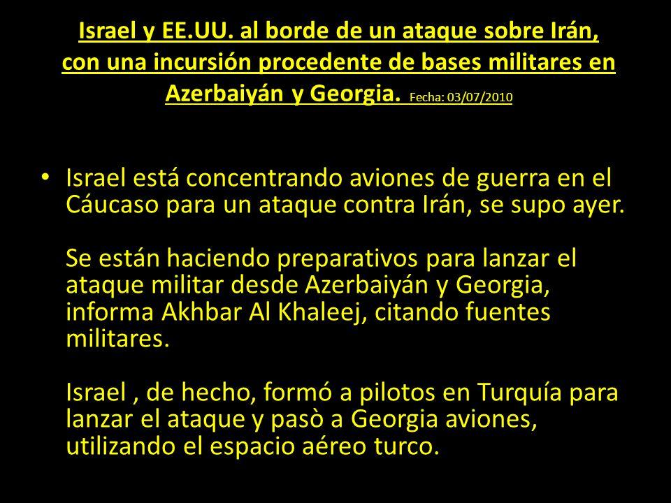 Israel y EE.UU. al borde de un ataque sobre Irán, con una incursión procedente de bases militares en Azerbaiyán y Georgia. Fecha: 03/07/2010 Israel es