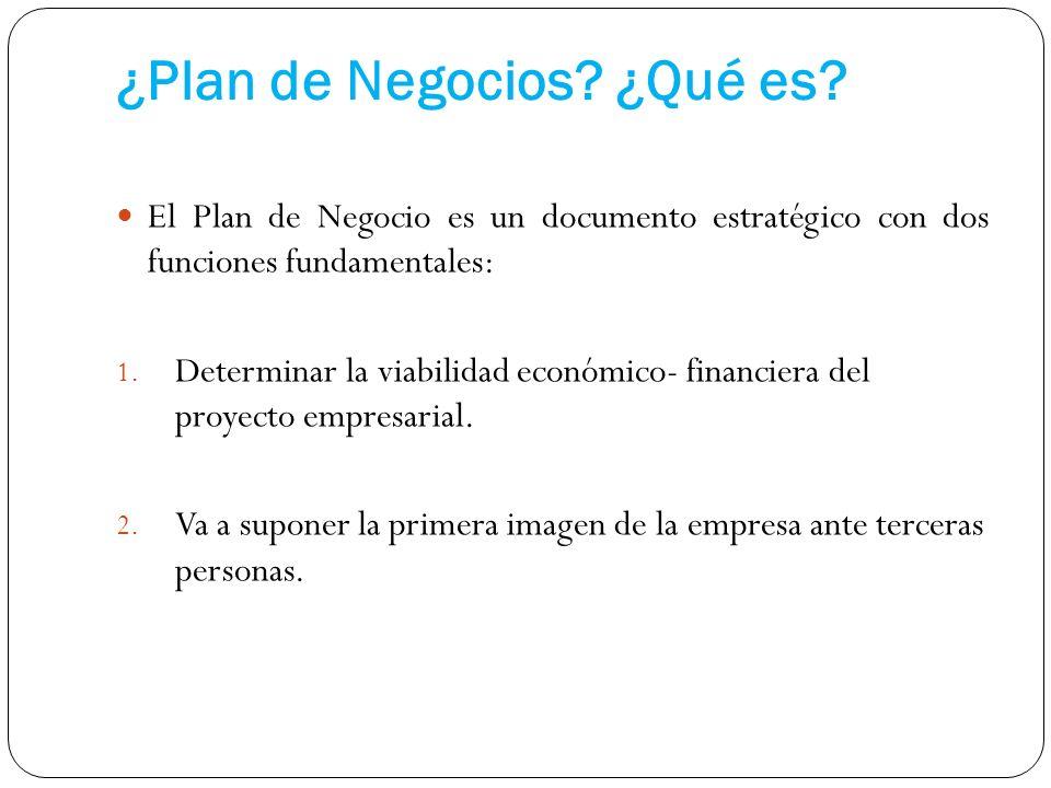 ¿Plan de Negocios? ¿Qué es? El Plan de Negocio es un documento estratégico con dos funciones fundamentales: 1. Determinar la viabilidad económico- fin