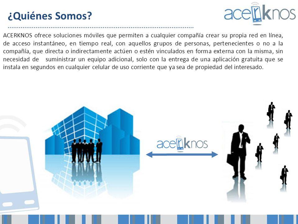 ¿Quiénes Somos? ACERKNOS ofrece soluciones móviles que permiten a cualquier compañía crear su propia red en línea, de acceso instantáneo, en tiempo re
