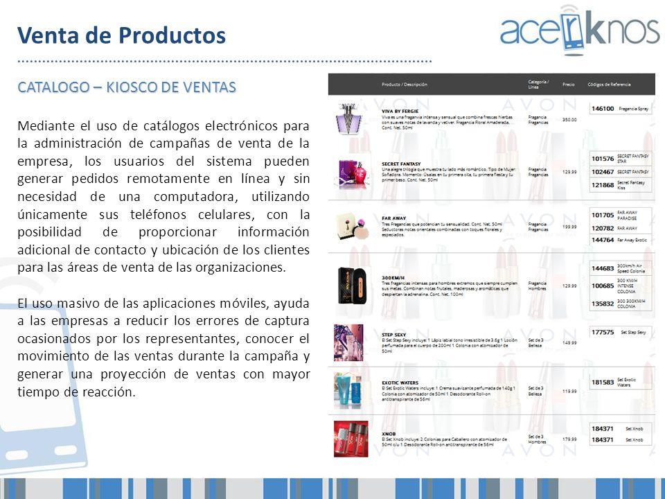Venta de Productos CATALOGO – KIOSCO DE VENTAS Mediante el uso de catálogos electrónicos para la administración de campañas de venta de la empresa, lo