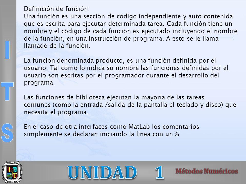 Definición de función: Una función es una sección de código independiente y auto contenida que es escrita para ejecutar determinada tarea.