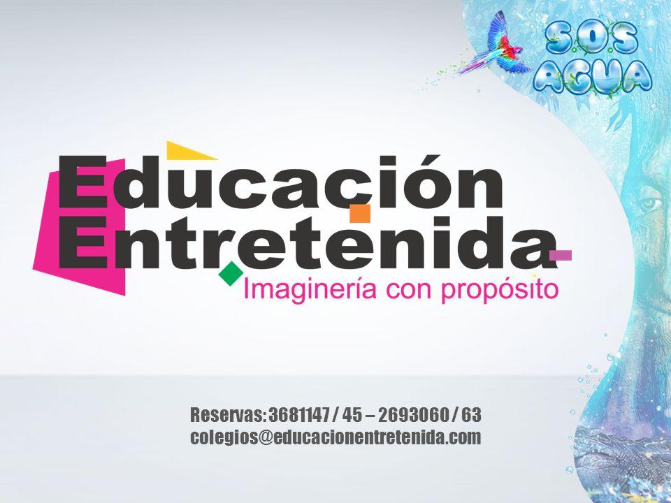 Reservas: 3681147 / 45 – 2693060 / 63 colegios@educacionentretenida.com