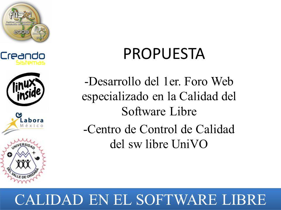 PROPUESTA -Desarrollo del 1er. Foro Web especializado en la Calidad del Software Libre -Centro de Control de Calidad del sw libre UniVO CALIDAD EN EL