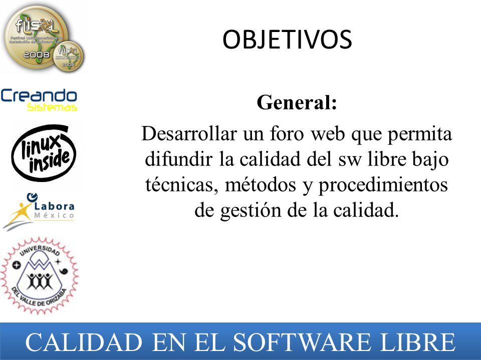 OBJETIVOS General: Desarrollar un foro web que permita difundir la calidad del sw libre bajo técnicas, métodos y procedimientos de gestión de la calid
