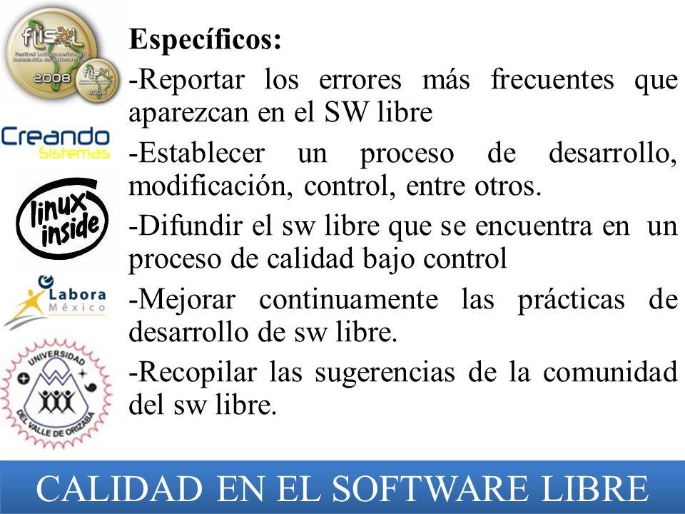 Específicos: -Reportar los errores más frecuentes que aparezcan en el SW libre -Establecer un proceso de desarrollo, modificación, control, entre otro