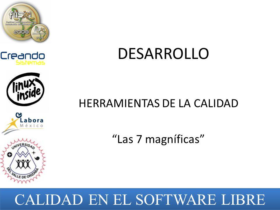 DESARROLLO HERRAMIENTAS DE LA CALIDAD Las 7 magníficas CALIDAD EN EL SOFTWARE LIBRE