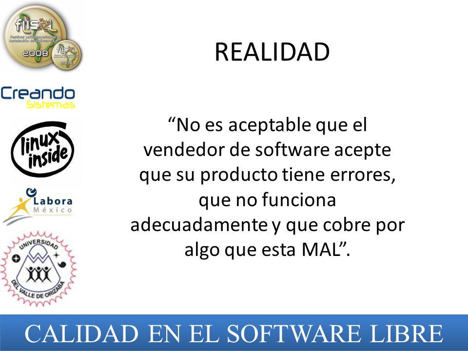 REALIDAD No es aceptable que el vendedor de software acepte que su producto tiene errores, que no funciona adecuadamente y que cobre por algo que esta