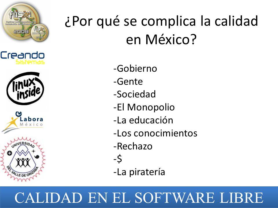 ¿Por qué se complica la calidad en México? -Gobierno -Gente -Sociedad -El Monopolio -La educación -Los conocimientos -Rechazo -$ -La piratería CALIDAD