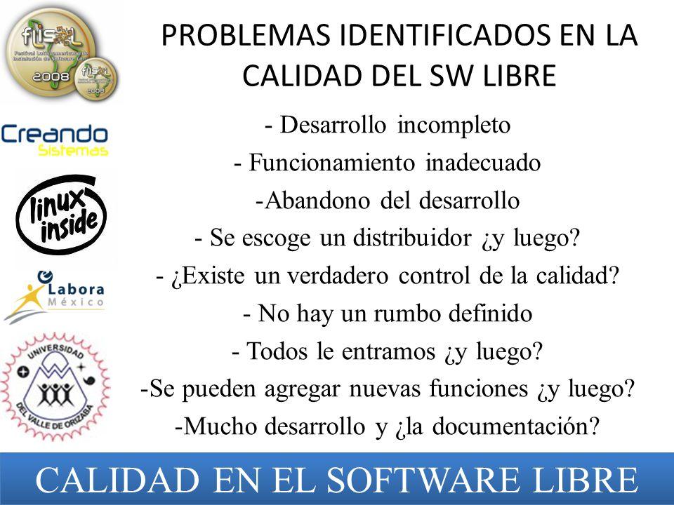 PROBLEMAS IDENTIFICADOS EN LA CALIDAD DEL SW LIBRE - Desarrollo incompleto - Funcionamiento inadecuado -Abandono del desarrollo - Se escoge un distrib