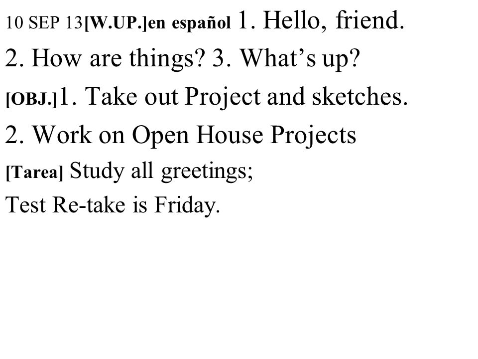 10 SEP 13[W.UP.]en español 1. Hello, friend. 2. How are things.