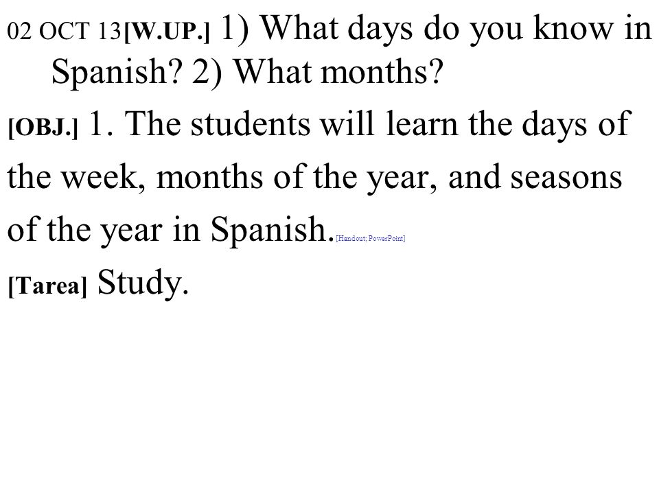 02 OCT 13[W.UP.] 1) What days do you know in Spanish.