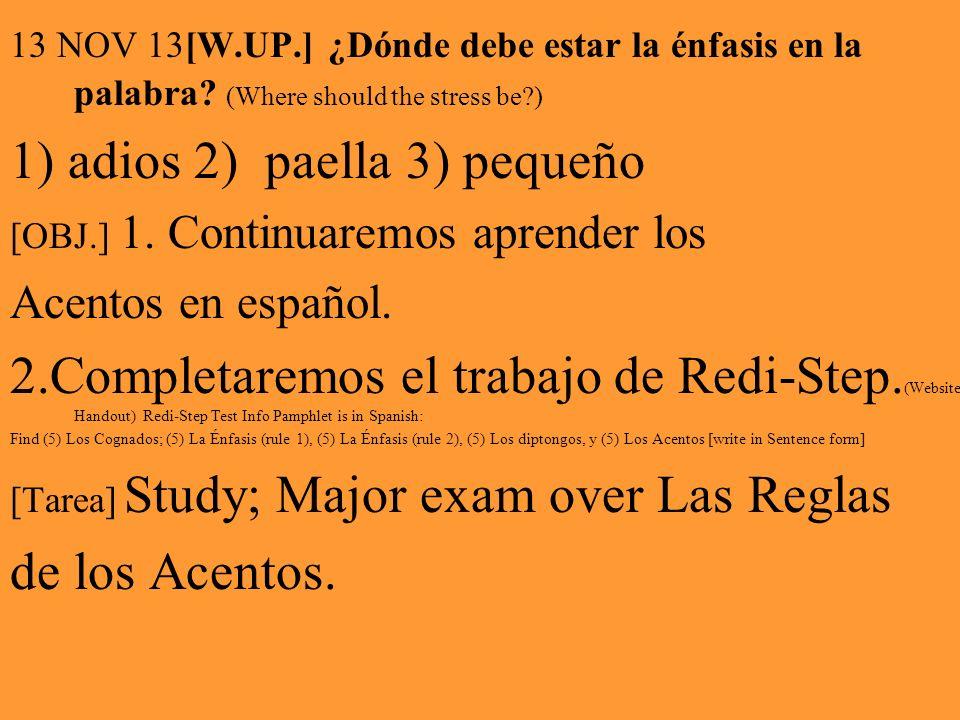 13 NOV 13[W.UP.] ¿Dónde debe estar la énfasis en la palabra? (Where should the stress be?) 1) adios 2) paella 3) pequeño [OBJ.] 1. Continuaremos apren