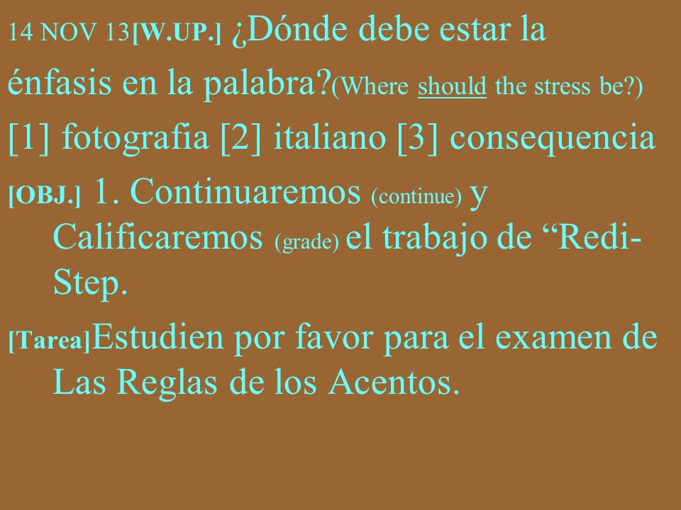 14 NOV 13[W.UP.] ¿Dónde debe estar la énfasis en la palabra? (Where should the stress be?) [1] fotografia [2] italiano [3] consequencia [OBJ.] 1. Cont