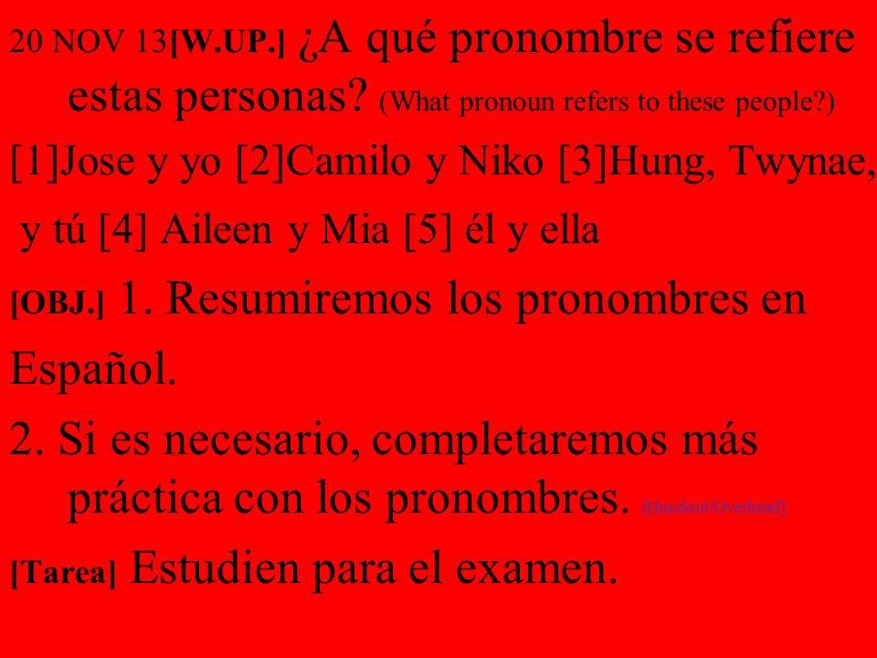 20 NOV 13[W.UP.] ¿A qué pronombre se refiere estas personas? (What pronoun refers to these people?) [1]Jose y yo [2]Camilo y Niko [3]Hung, Twynae, y t