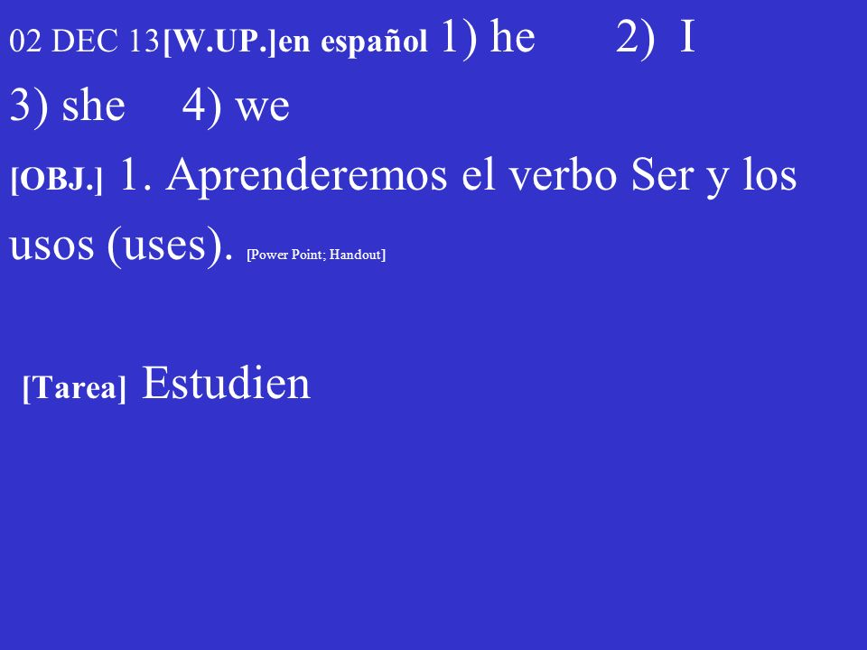 02 DEC 13[W.UP.]en español 1) he 2) I 3) she 4) we [OBJ.] 1.