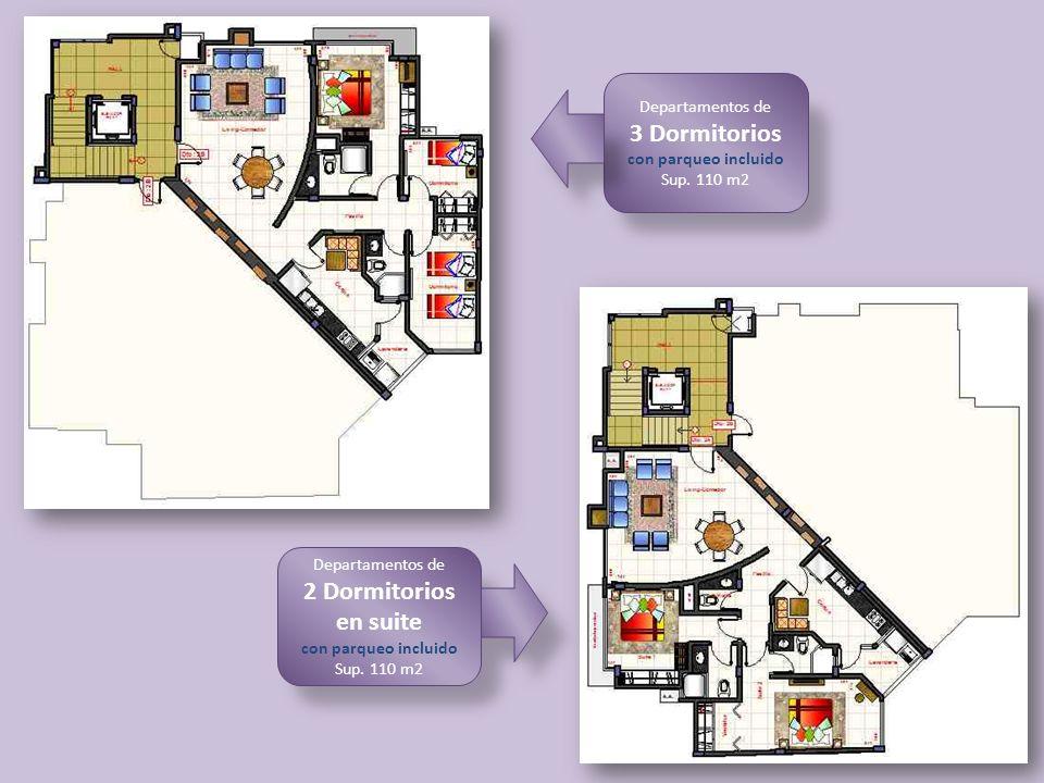 Departamentos de 3 Dormitorios con parqueo incluido Sup. 110 m2 Departamentos de 2 Dormitorios en suite con parqueo incluido Sup. 110 m2