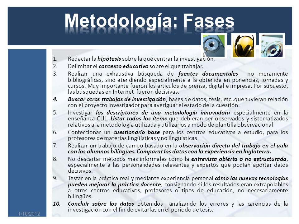 1/16/2012 1.Redactar la hipótesis sobre la qué centrar la investigación.