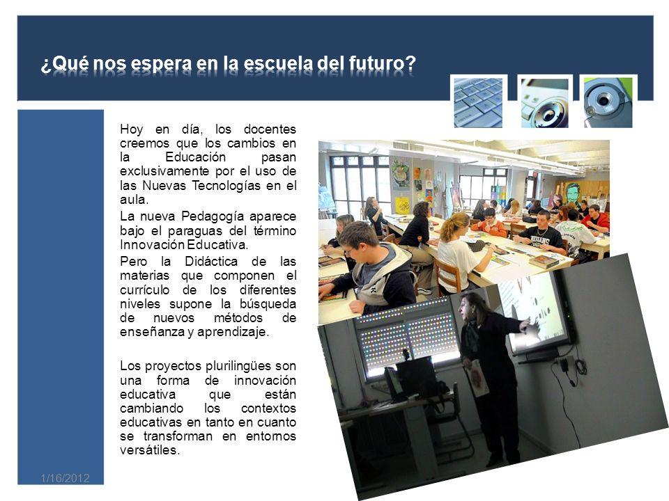 1/16/2012 Hoy en día, los docentes creemos que los cambios en la Educación pasan exclusivamente por el uso de las Nuevas Tecnologías en el aula.