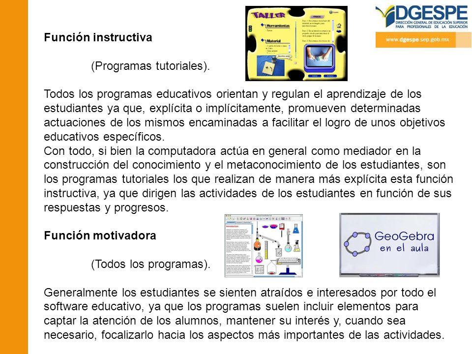 Función instructiva (Programas tutoriales). Todos los programas educativos orientan y regulan el aprendizaje de los estudiantes ya que, explícita o im