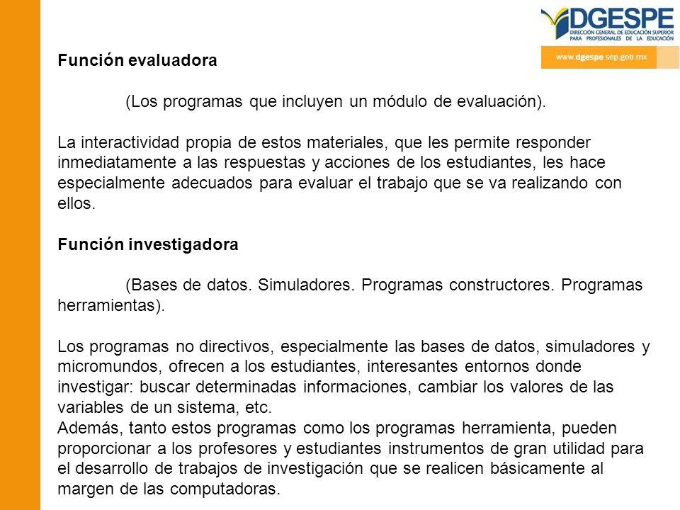 Función evaluadora (Los programas que incluyen un módulo de evaluación). La interactividad propia de estos materiales, que les permite responder inmed