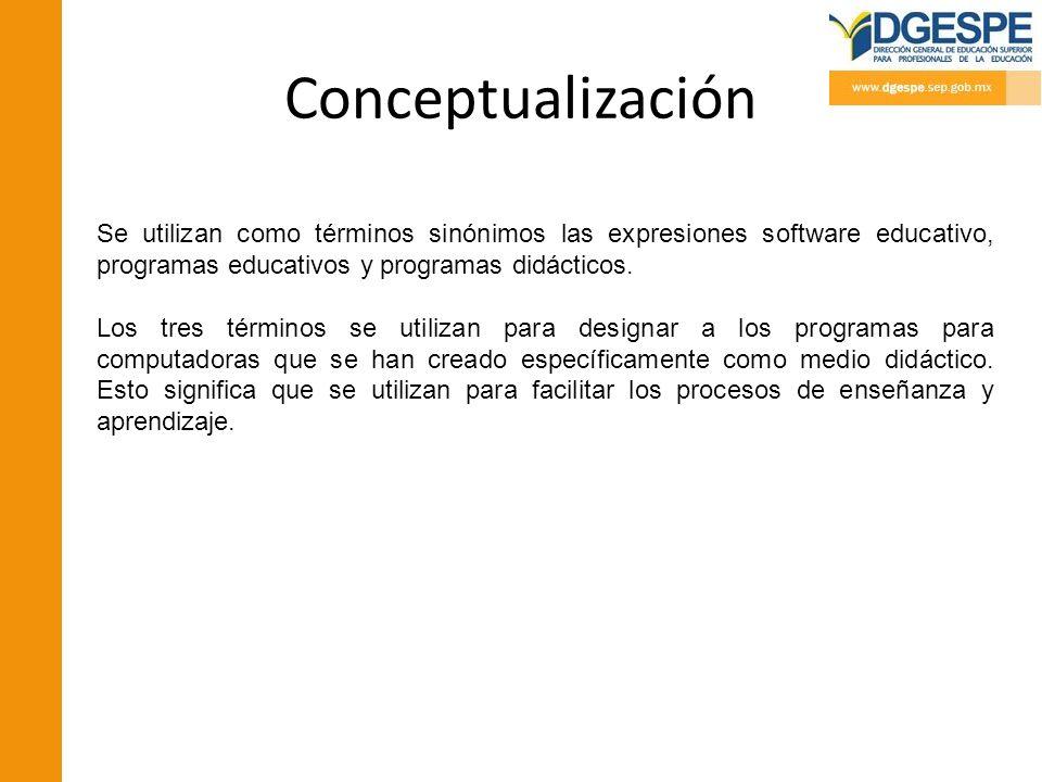 Conceptualización Se utilizan como términos sinónimos las expresiones software educativo, programas educativos y programas didácticos. Los tres términ