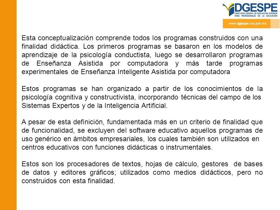 Esta conceptualización comprende todos los programas construidos con una finalidad didáctica. Los primeros programas se basaron en los modelos de apre