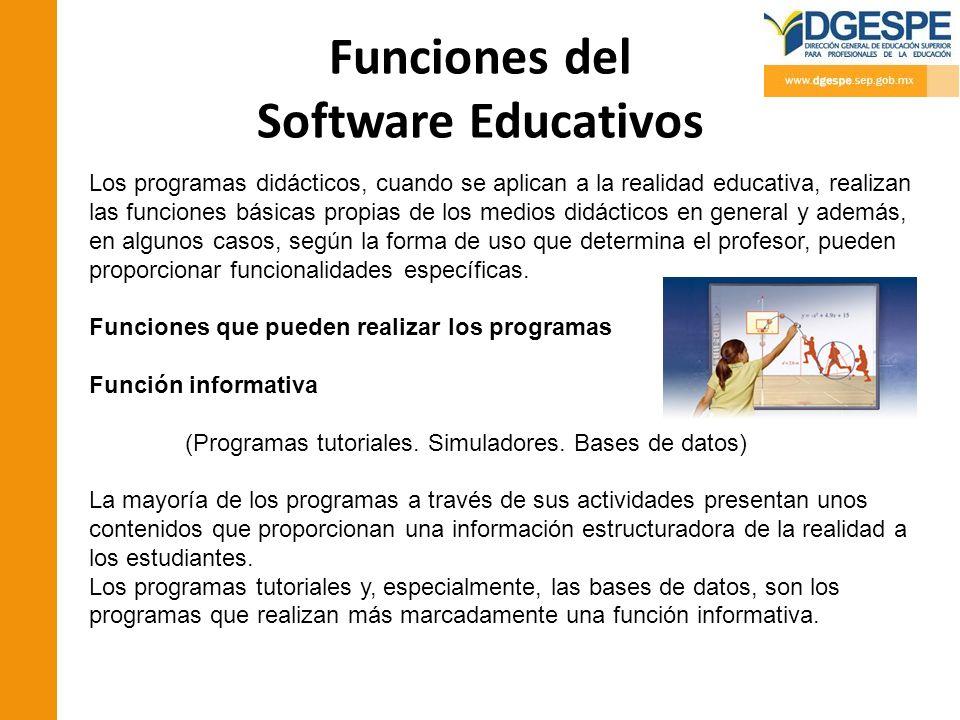 Funciones del Software Educativos Los programas didácticos, cuando se aplican a la realidad educativa, realizan las funciones básicas propias de los m