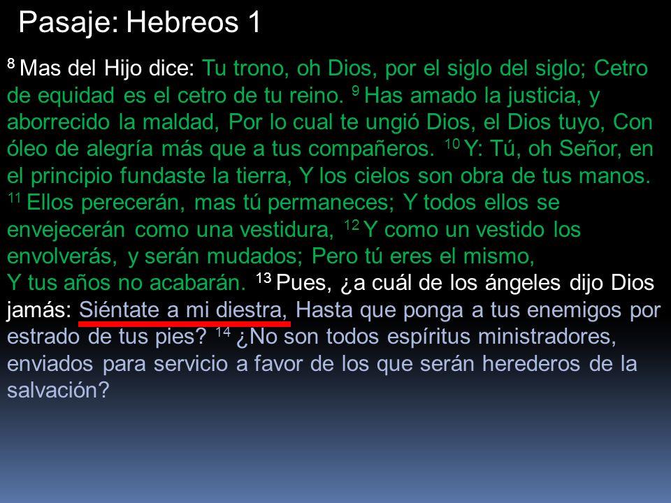Pasaje: Hebreos 1 8 Mas del Hijo dice: Tu trono, oh Dios, por el siglo del siglo; Cetro de equidad es el cetro de tu reino.