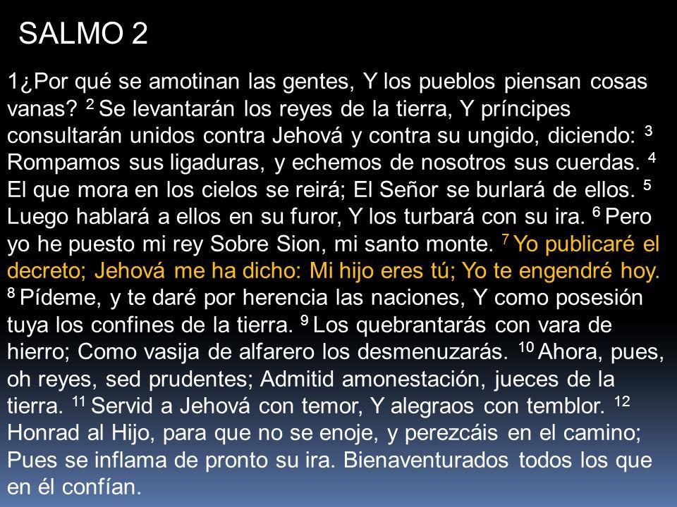 SALMO 2 1¿Por qué se amotinan las gentes, Y los pueblos piensan cosas vanas.