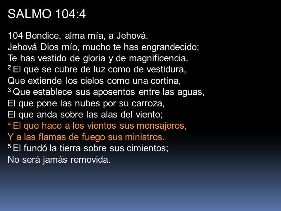 SALMO 104:4 104 Bendice, alma mía, a Jehová.