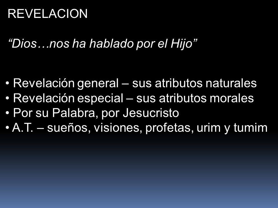 REVELACION Dios…nos ha hablado por el Hijo Revelación general – sus atributos naturales Revelación especial – sus atributos morales Por su Palabra, por Jesucristo A.T.