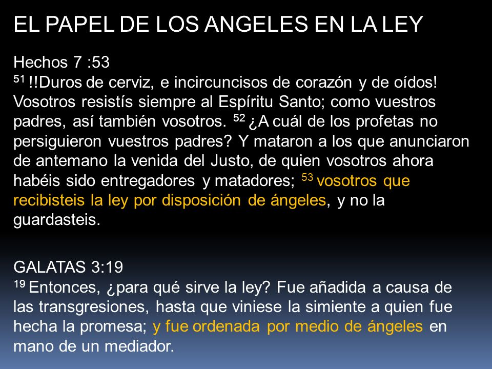 EL PAPEL DE LOS ANGELES EN LA LEY Hechos 7 :53 51 !!Duros de cerviz, e incircuncisos de corazón y de oídos.