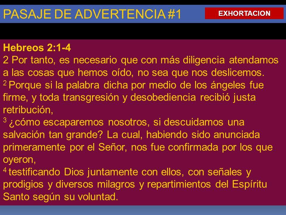 PASAJE DE ADVERTENCIA #1 Hebreos 2:1-4 2 Por tanto, es necesario que con más diligencia atendamos a las cosas que hemos oído, no sea que nos deslicemos.