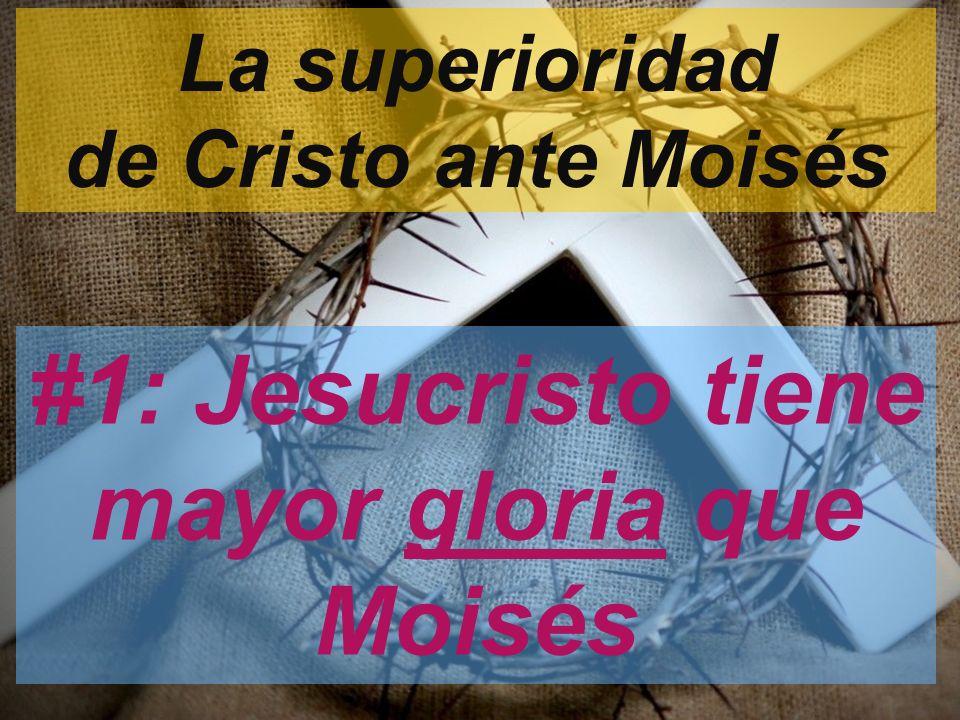 La superioridad de Cristo ante Moisés #1: Jesucristo tiene mayor gloria que Moisés