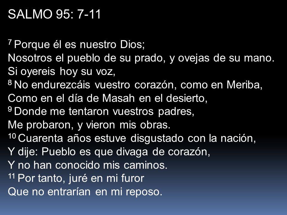 SALMO 95: 7-11 7 Porque él es nuestro Dios; Nosotros el pueblo de su prado, y ovejas de su mano.