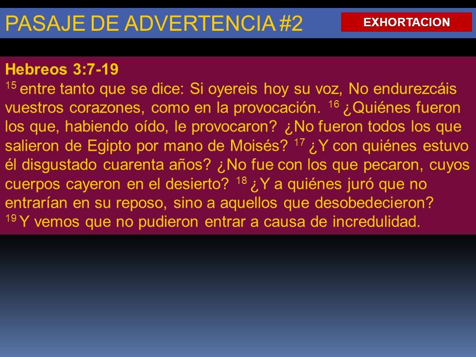 PASAJE DE ADVERTENCIA #2 Hebreos 3:7-19 15 entre tanto que se dice: Si oyereis hoy su voz, No endurezcáis vuestros corazones, como en la provocación.