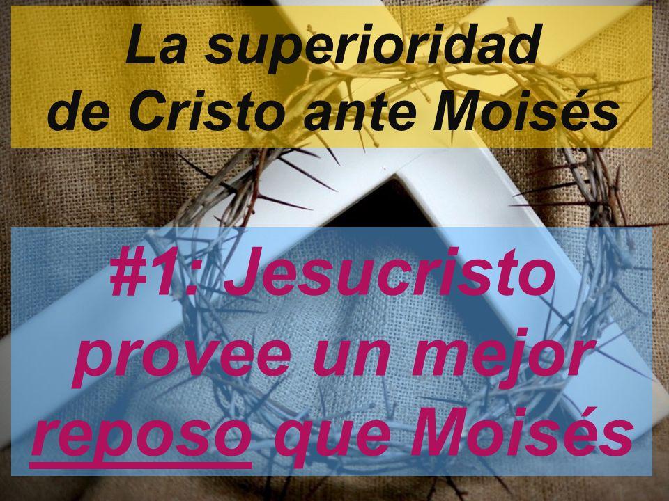 La superioridad de Cristo ante Moisés #1: Jesucristo provee un mejor reposo que Moisés